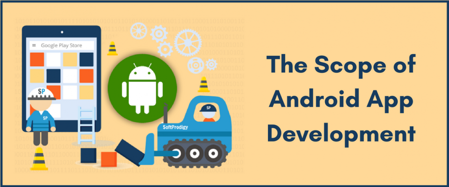 The Scope of Android App Development - Webliquidinfotech