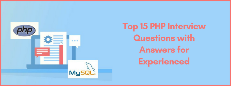 Top 15 PHP Interview Questions with Answers for Experienced - Webliquidinfotech
