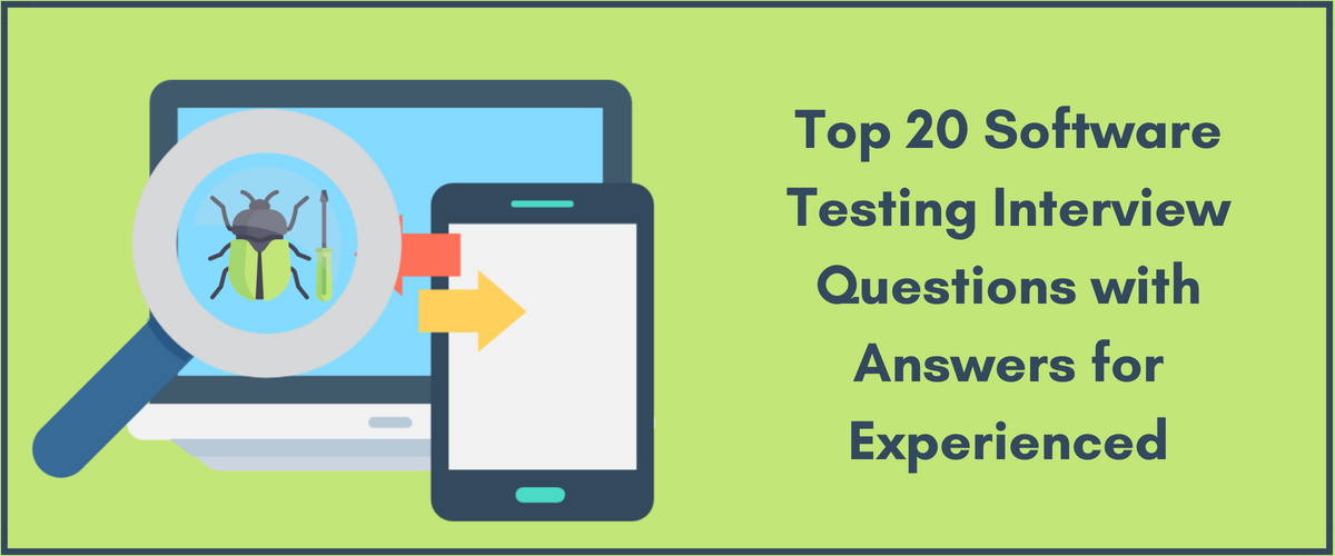 Top 20 Software Testing Interview Questions with Answers for Experienced - Webli