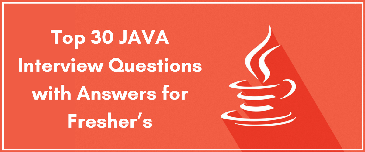 Top 30 JAVA Interview Questions with Answers for Fresher's - webliquidinfotech