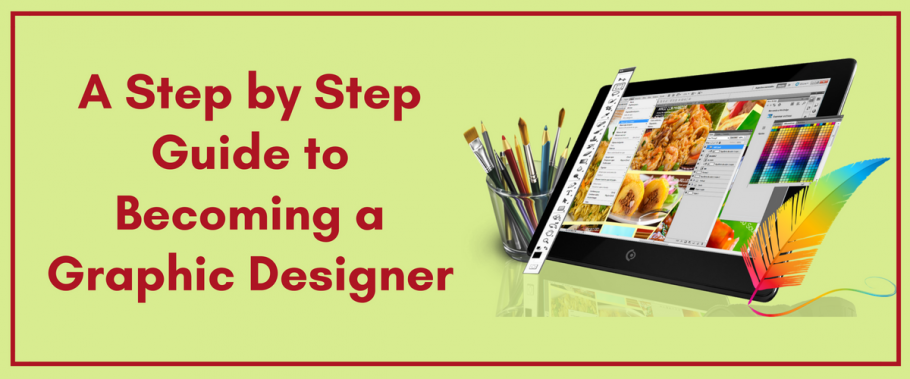 A Step by Step Guide to Becoming a Graphic Designer