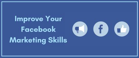 Improve Your Facebook Marketing Skills