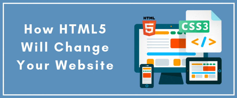 How HTML5 Will Change Your Website