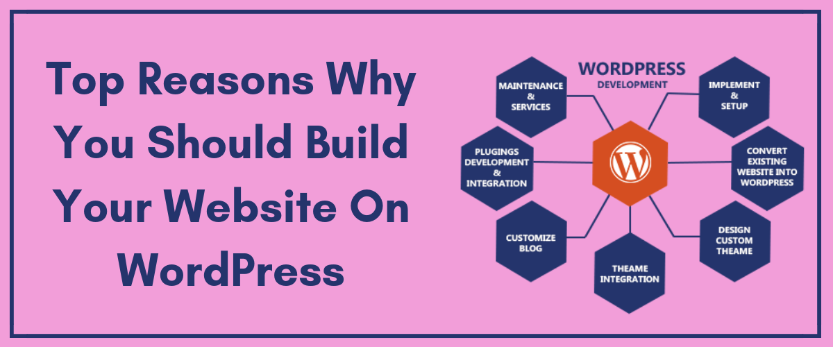 Top Reasons Why You Should Build Your Website On WordPress