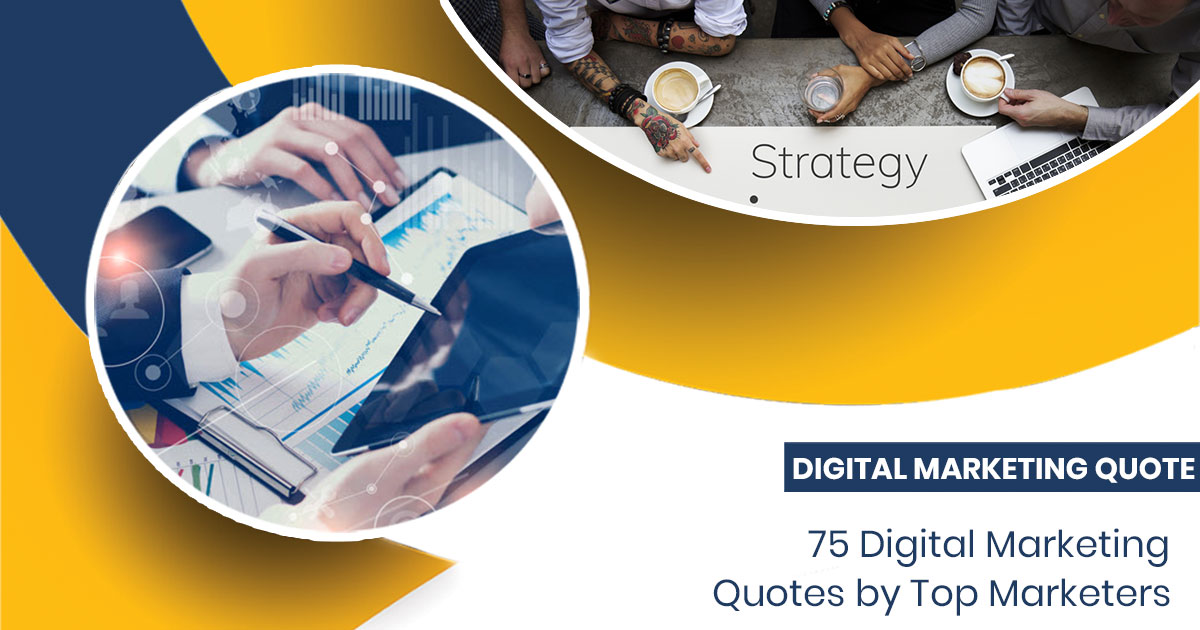 75 Digital Marketing Quotes by Top Marketers – Must Read