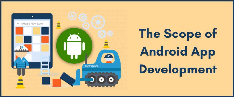 The Scope of Android App Development - Webliquidinfotech