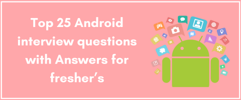 Top 25 Android interview questions with Answers for fresher's