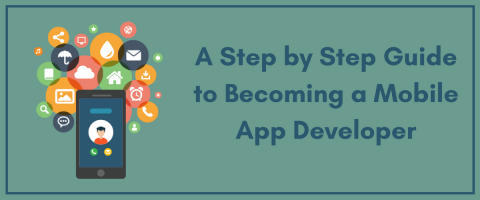 A Step by Step Guide to Becoming a Mobile App Developer