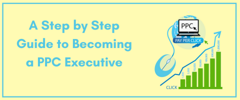 A Step by Step Guide to Becoming a PPC Executive