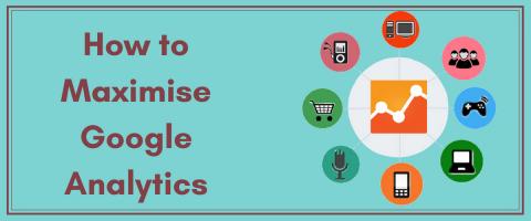 how to maximize google analytics