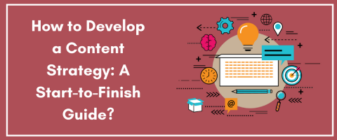 How to Develop a Content Strategy_ A Start-to-Finish Guide_